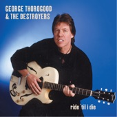 George Thorogood - Ride 'Til I Die [*]