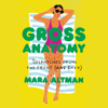 Mara Altman - Gross Anatomy: Dispatches from the Front (and Back) (Unabridged)  artwork