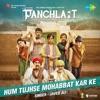 Hum Tujhse Mohabbat Kar Ke From Panchlait Single