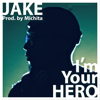 I'm Your HERO - JAKE