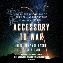 Accessory to War: The Unspoken Alliance Between Astrophysics and the Military (Unabridged) - Neil de Grasse Tyson & Avis Lang MP3 Download
