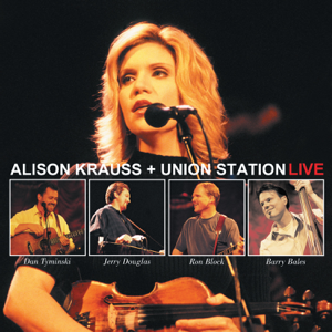 Alison Krauss & Union Station - When You Say Nothing At All (Live)
