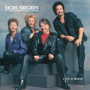 Bob Seger & The Silver Bullet Band - Like a Rock