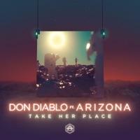 Take Her Place (feat. A R I Z O N A) - Don Diablo