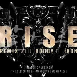 League of Legends, BOBBY & Mako - Rise feat. The Glitch Mob & The Word Alive