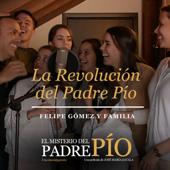 La Revolución del Padre Pío - Felipe Gomez