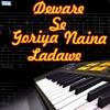 Deware Se Goriya Naina Ladawe