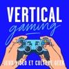 Vertical Gaming : Jeux vidéo et culture geek