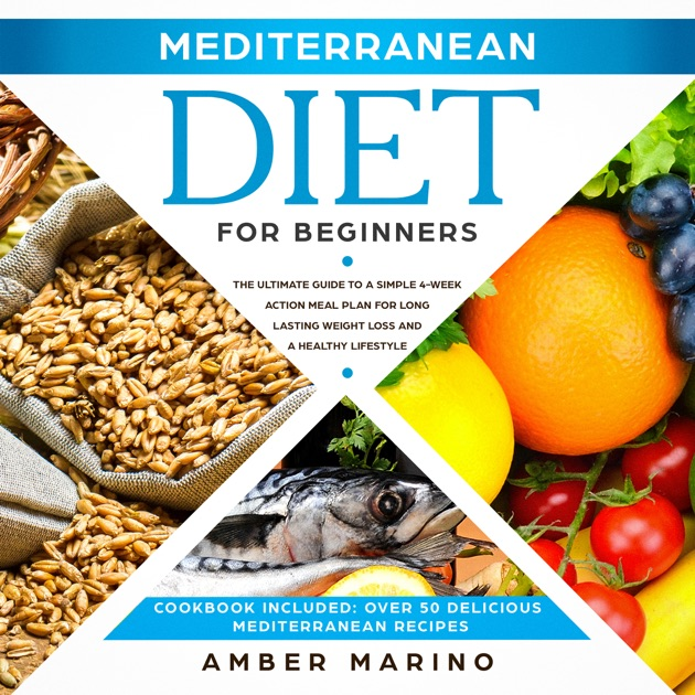 Mediterranean Diet For Beginners The Ultimate Guide To A Simple 4