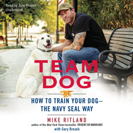 Team Dog: How to Train Your Dog - the Navy Seal Way audiobook