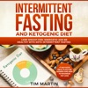 Intermittent Fasting and Ketogenic Diet: Lose Weight, Feel Energetic and Be Healthy with Keto-Intermittent Fasting:  +7 Day Keto Meal Plan for Women and Men to Maximize Fat Loss (Unabridged)