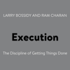 Larry Bossidy & Ram Charan - Execution: The Discipline of Getting Things Done (Unabridged) artwork