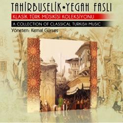 Tahirbuselik Yegah Faslı Klasik Türk Mûsıkisi Koleksiyonu
