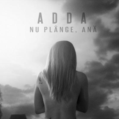 Nu Plânge, Ană - Single - ADDA
