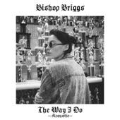 Bishop Briggs - The Way I Do