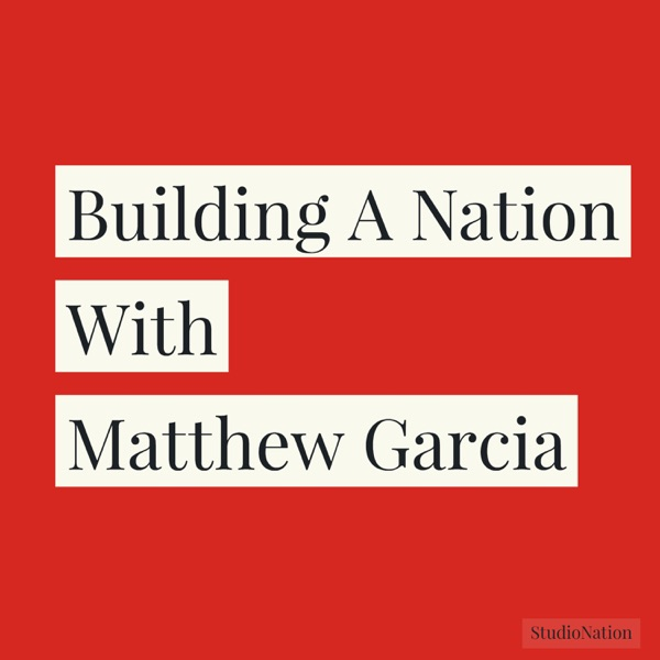 Building A Nation with Matthew Garcia
