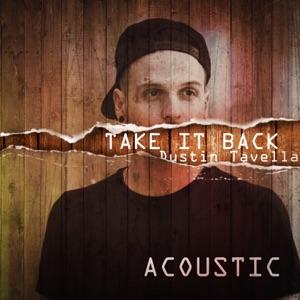 dUSTIN tAVELLA - Take It Back (Acoustic Version)