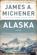 James A. Michener - Alaska: A Novel (Unabridged)