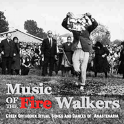 Music of the Fire Walkers, Greek Orthodox Ritual Songs and Dances of Anastenaria - Various Artists - Various Artists