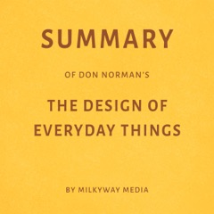 Summary of Don Norman's The Design of Everyday Things by Milkyway Media (Unabridged)