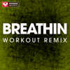 Breathin (Extended Workout Remix) - Power Music Workout