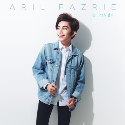 Aril Fazrie - Ku Mahu Mp3