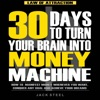 Law of Attraction: 30 Days to Turn Your Brain Into a Money Machine: How to Manifest Money Whenever You Want, Conquer Any Goal And Achieve Your Dreams (Unabridged)
