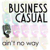 Business Casual - Ain't No Way