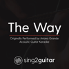 The Way (Originally Performed by Ariana Grande) [Acoustic Guitar Karaoke] - Sing2Guitar