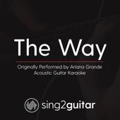The Way (Originally Performed by Ariana Grande) [Acoustic Guitar Karaoke]
