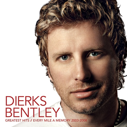 Dierks Bentley - Greatest Hits / Every Mile a Memory 2003-2008