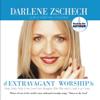 Darlene Zschech - Extravagant Worship artwork