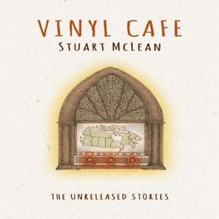 The Unreleased Stories – Stuart McLean & Vinyl Cafe