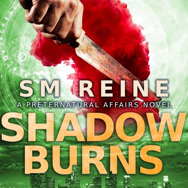 Shadow Burns Preternatural Affairs Book 4 Unabridged By Sm Reine