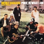 Merle Haggard & The Strangers - I Take a Lot of Pride In What I Am