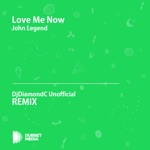 Love Me Now (DjDiamondC Unofficial Remix) [John Legend] - Single
