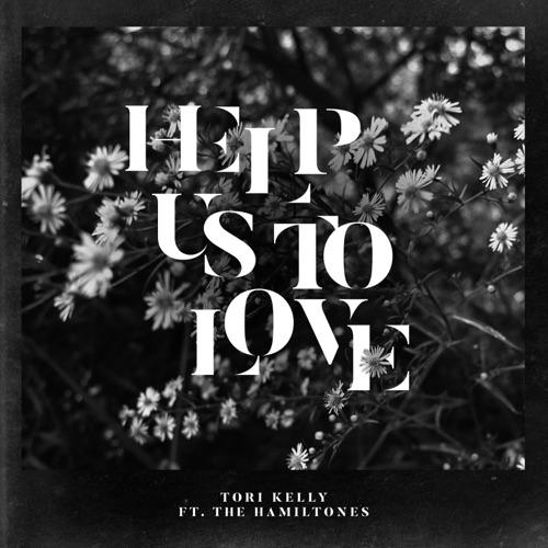 Tori Kelly - Help Us to Love (feat. The HamilTones) - Single