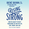 BrenГ© Brown - Rising Strong: How the Ability to Reset Transforms the Way We Live, Love, Parent, and Lead (Unabridged) artwork