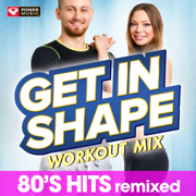 Get In Shape Workout Mix: 80s Hits - Power Music Workout - Power Music Workout