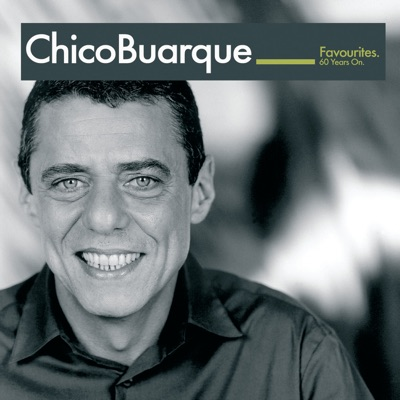 Chico Buarque: Favourites - 60 Years On - Chico Buarque