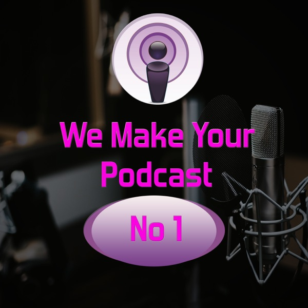 We Make Your Podcast No 1