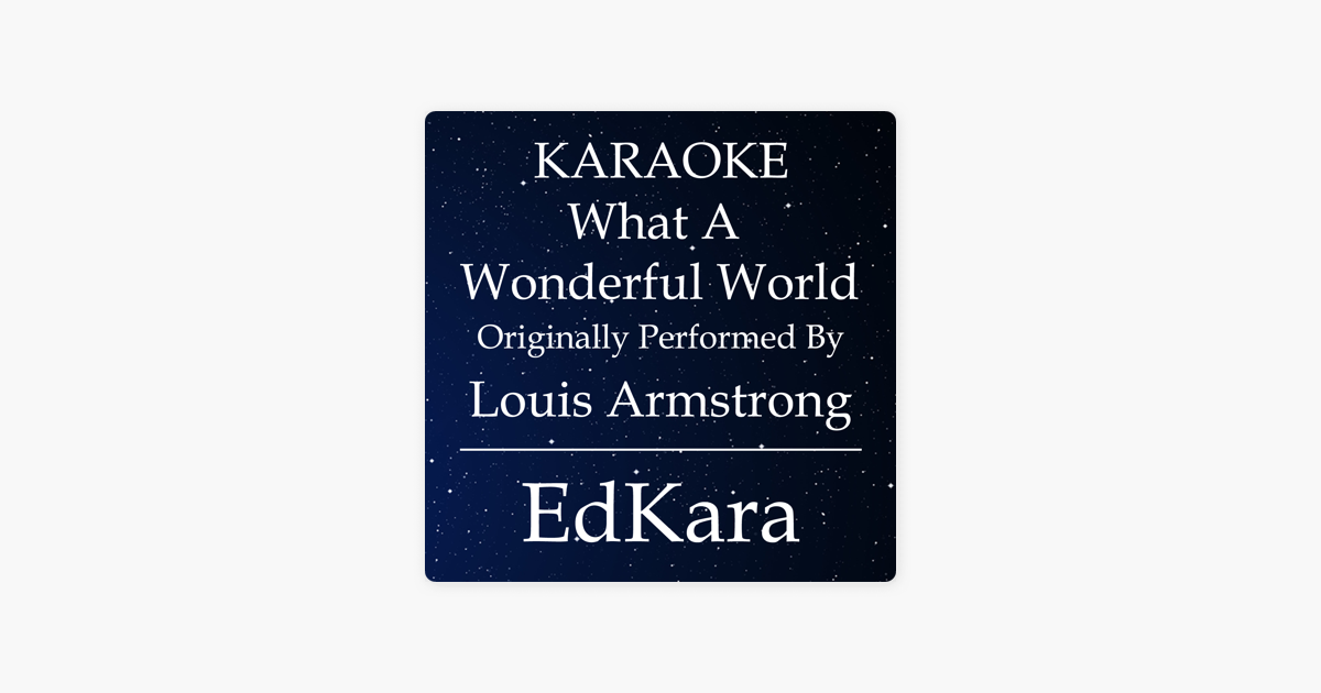 What A Wonderful World Originally Performed By Louis Armstrong Karaoke No Guide Melody Version