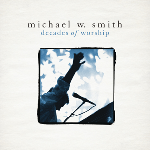 Michael W. Smith - Decades of Worship