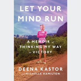 Let Your Mind Run: A Memoir of Thinking My Way to Victory (Unabridged) audiobook