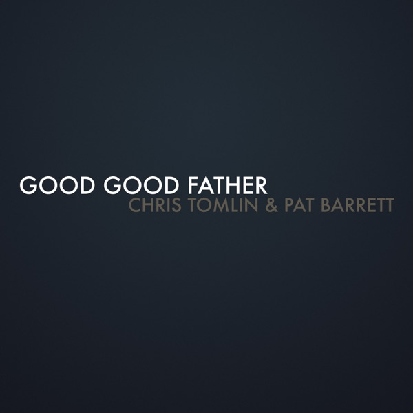 Good Good Father - Single