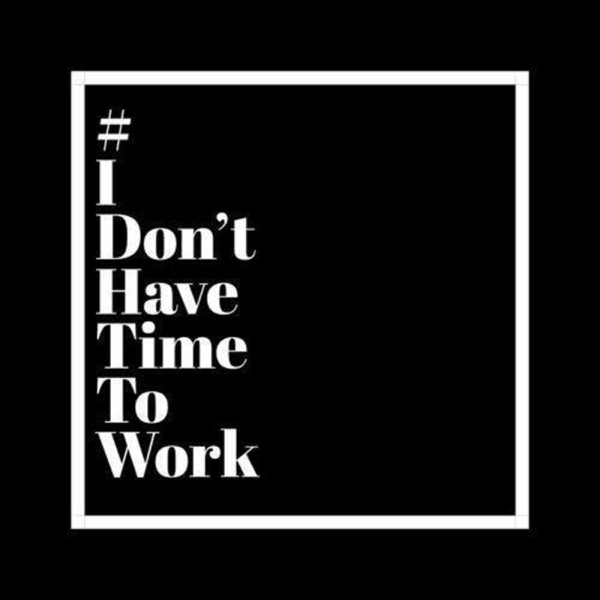 I don't have time to work