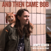 And Then Came Bob (with the Wild & Stray) - James Bowen