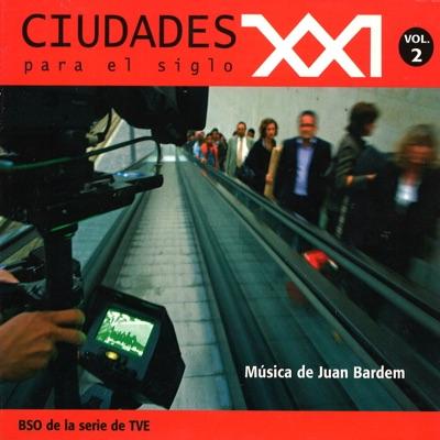 Ciudades para el Siglo XXI (Vol. 2) (Música Original de la Serie) - Juan Bardem