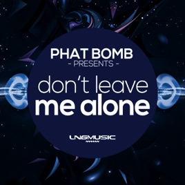 Dont Leave Me Alone Ep By Phat Bomb On Apple Music