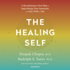 Deepak Chopra & Rudolph E. Tanzi, Ph.D. - The Healing Self: A Revolutionary New Plan to Supercharge Your Immunity and Stay Well for Life (Unabridged)  artwork
